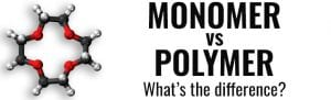 Monomer vs Polymer