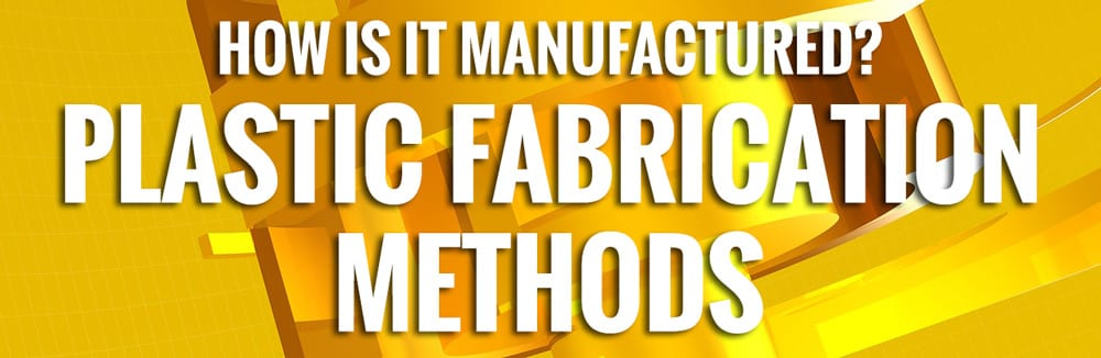Plastic Fabrication Methods