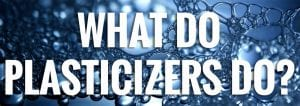 What Do Plasticizers Do